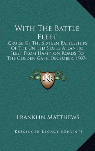 9781164364306: With The Battle Fleet: Cruise Of The Sixteen Battleships Of The United States Atlantic Fleet From Hampton Roads To The Golden Gate, December, 1907-May, 1908 (1909)