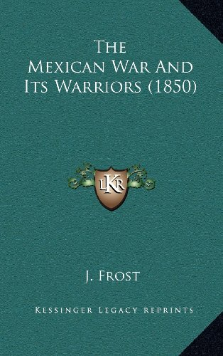 9781164365983: The Mexican War and Its Warriors (1850)