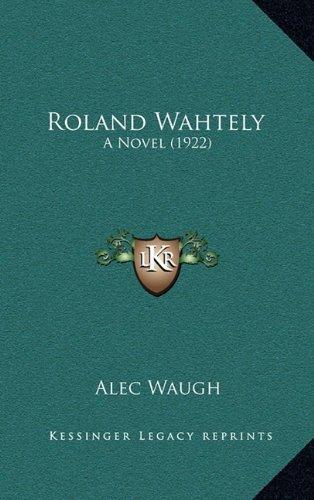 9781164367864: Roland Wahtely: A Novel (1922)