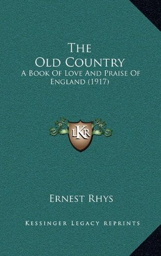 The Old Country: A Book Of Love And Praise Of England (1917) (1164367889) by Ernest Rhys