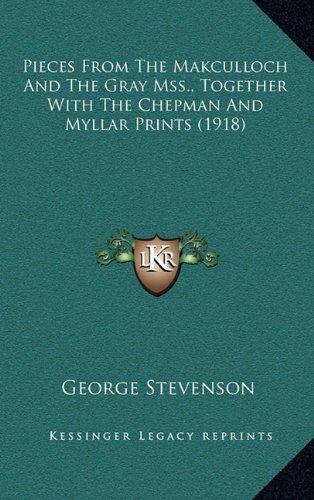9781164369592: Pieces From The Makculloch And The Gray Mss., Together With The Chepman And Myllar Prints (1918)