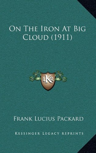 9781164370406: On The Iron At Big Cloud (1911)