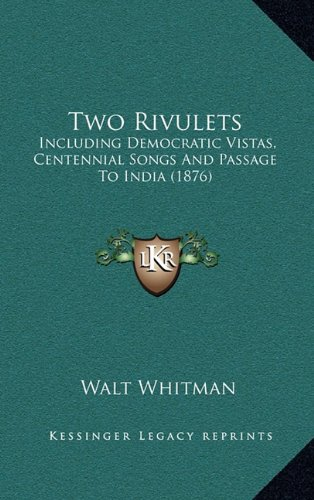 Two Rivulets: Including Democratic Vistas, Centennial Songs And Passage To India (1876) (1164370502) by Walt Whitman