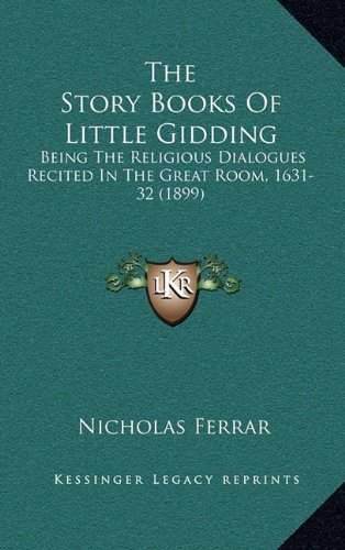 9781164372059: The Story Books Of Little Gidding: Being The Religious Dialogues Recited In The Great Room, 1631-32 (1899)