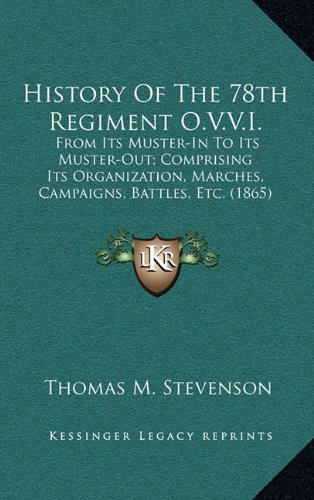 9781164372226: History Of The 78th Regiment O.V.V.I.: From Its Muster-In To Its Muster-Out; Comprising Its Organization, Marches, Campaigns, Battles, Etc. (1865)
