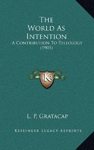 9781164373513: The World As Intention: A Contribution To Teleology (1905)