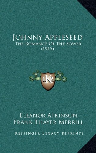 9781164374121: Johnny Appleseed: The Romance Of The Sower (1915)