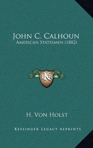 John C. Calhoun: American Statesmen (1882): Von Holst, H.