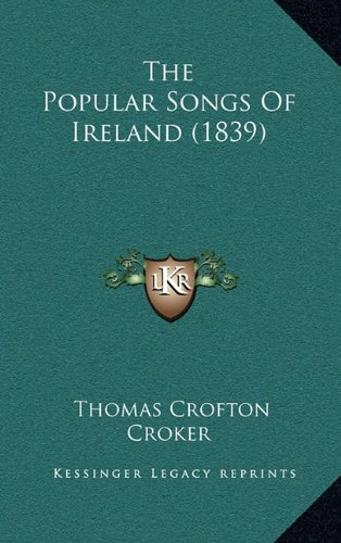 9781164376163: The Popular Songs of Ireland (1839)