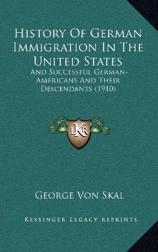 9781164376231: History of German Immigration in the United States: And Successful German-Americans and Their Descendants (1910)