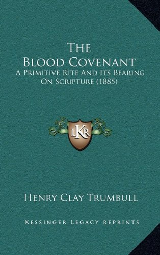 9781164377191: The Blood Covenant: A Primitive Rite And Its Bearing On Scripture (1885)