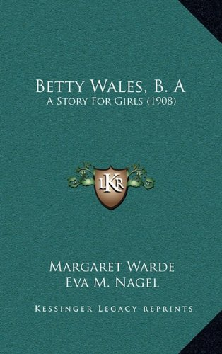 9781164377207: Betty Wales, B. A: A Story For Girls (1908)
