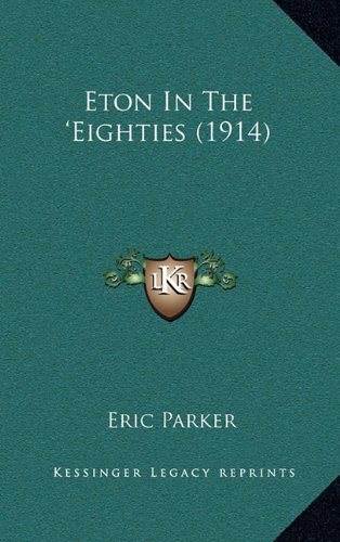 Eton In The 'Eighties (1914) (9781164378419) by Eric Parker