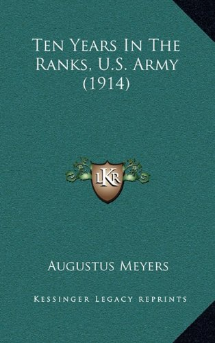 9781164378631: Ten Years In The Ranks, U.S. Army (1914)
