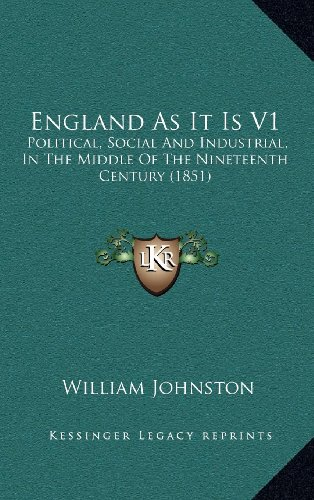 9781164379591: England As It Is V1: Political, Social And Industrial, In The Middle Of The Nineteenth Century (1851)