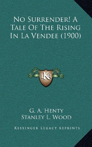 9781164380504: No Surrender! A Tale Of The Rising In La Vendee (1900)