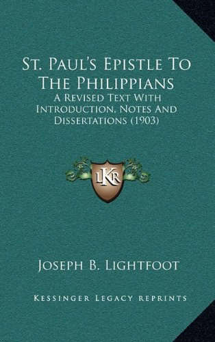 9781164380764: St. Paul's Epistle To The Philippians: A Revised Text With Introduction, Notes And Dissertations (1903)