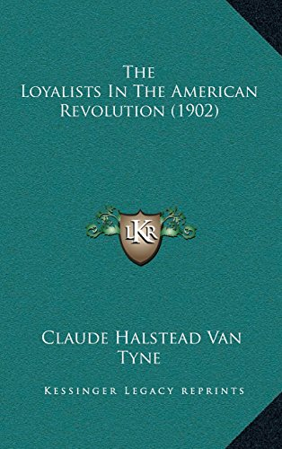 9781164381693: The Loyalists In The American Revolution (1902)