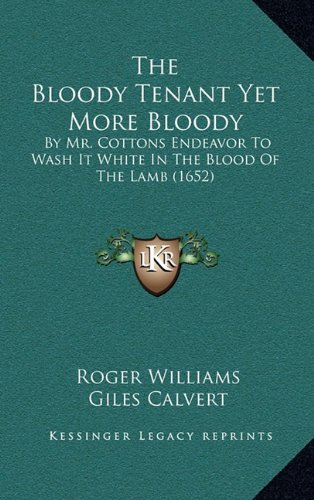 9781164383659: The Bloody Tenant Yet More Bloody: By Mr. Cottons Endeavor To Wash It White In The Blood Of The Lamb (1652)