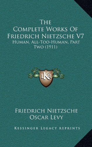 9781164385875: The Complete Works Of Friedrich Nietzsche V7: Human, All-Too-Human, Part Two (1911)