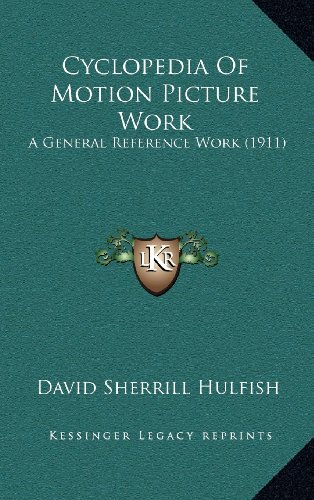 9781164386063: Cyclopedia Of Motion Picture Work: A General Reference Work (1911)