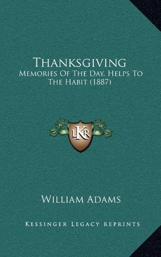 9781164387954: Thanksgiving: Memories Of The Day, Helps To The Habit (1887)