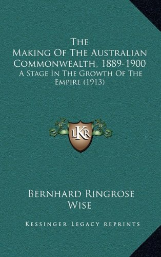 9781164388296: The Making Of The Australian Commonwealth, 1889-1900: A Stage In The Growth Of The Empire (1913)