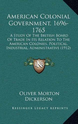 9781164393894: American Colonial Government, 1696-1765: A Study Of The British Board Of Trade In Its Relation To The American Colonies, Political, Industrial, Administrative (1912)