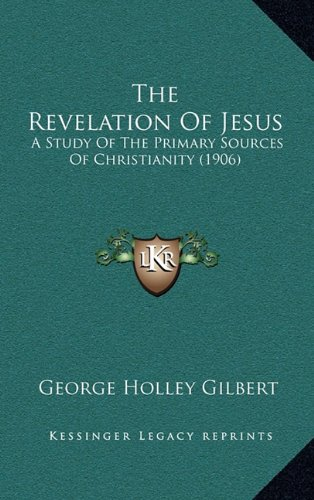 9781164394365: The Revelation Of Jesus: A Study Of The Primary Sources Of Christianity (1906)