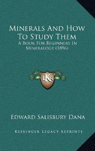 9781164395812: Minerals And How To Study Them: A Book For Beginners In Mineralogy (1896)