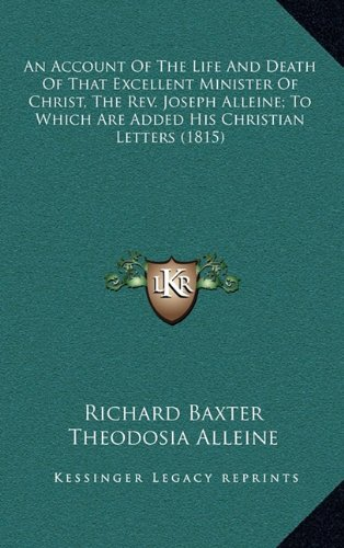 9781164397618: An Account Of The Life And Death Of That Excellent Minister Of Christ, The Rev. Joseph Alleine; To Which Are Added His Christian Letters (1815)