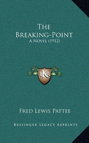 9781164398240: The Breaking-Point: A Novel (1912)