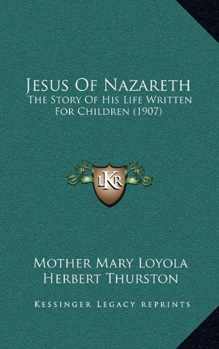 9781164399025: Jesus Of Nazareth: The Story Of His Life Written For Children (1907)