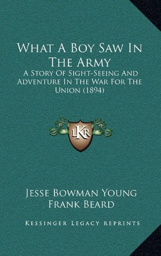9781164400639: What A Boy Saw In The Army: A Story Of Sight-Seeing And Adventure In The War For The Union (1894)