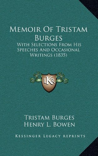 9781164400820: Memoir Of Tristam Burges: With Selections From His Speeches And Occasional Writings (1835)