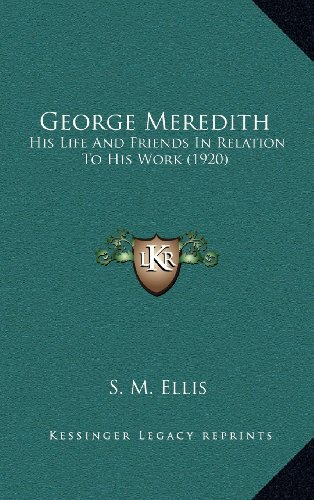 9781164402145: George Meredith: His Life And Friends In Relation To His Work (1920)