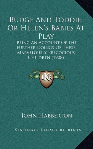 9781164402763: Budge And Toddie; Or Helen's Babies At Play: Being An Account Of The Further Doings Of These Marvelously Precocious Children (1908)
