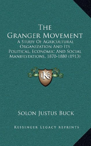 9781164404019: The Granger Movement: A Study Of Agricultural Organization And Its Political, Economic And Social Manifestations, 1870-1880 (1913)