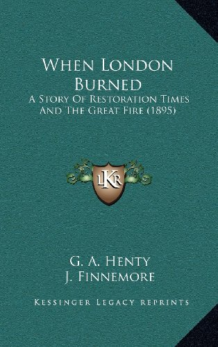 9781164405115: When London Burned: A Story Of Restoration Times And The Great Fire (1895)