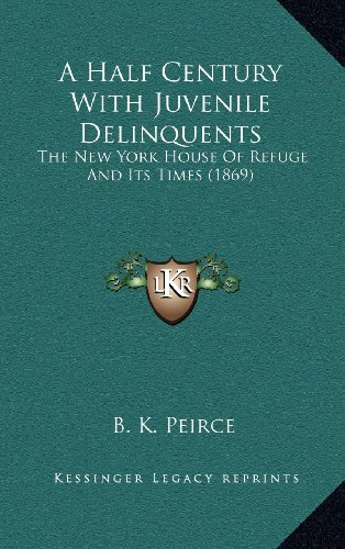 9781164405146: A Half Century With Juvenile Delinquents: The New York House Of Refuge And Its Times (1869)