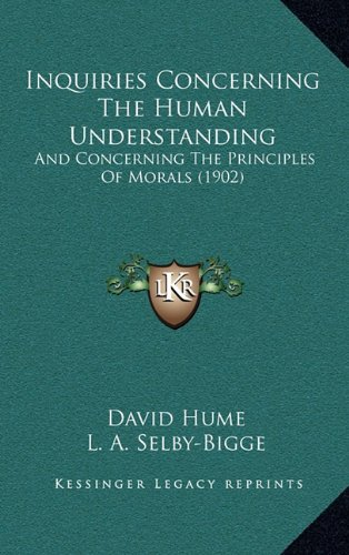 Inquiries Concerning The Human Understanding: And Concerning The Principles Of Morals (1902) (1164405225) by David Hume