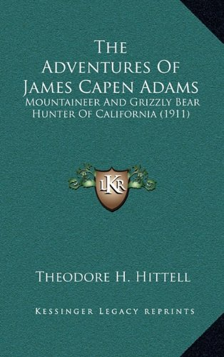 9781164405290: The Adventures Of James Capen Adams: Mountaineer And Grizzly Bear Hunter Of California (1911)