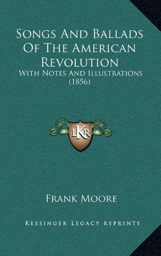 9781164405597: Songs And Ballads Of The American Revolution: With Notes And Illustrations (1856)