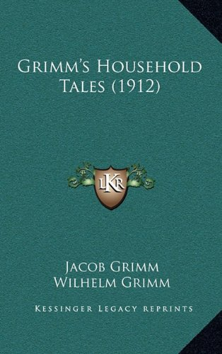 Grimm's Household Tales (1912) (9781164406334) by Jacob Ludwig Carl Grimm; Wilhelm Grimm