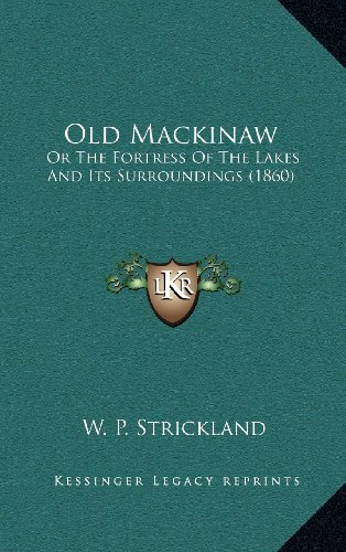 9781164406853: Old Mackinaw: Or The Fortress Of The Lakes And Its Surroundings (1860)