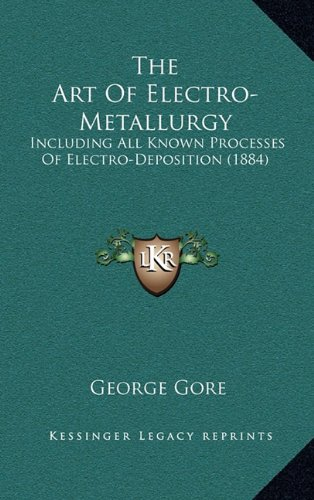 9781164407577: The Art of Electro-Metallurgy: Including All Known Processes of Electro-Deposition (1884)