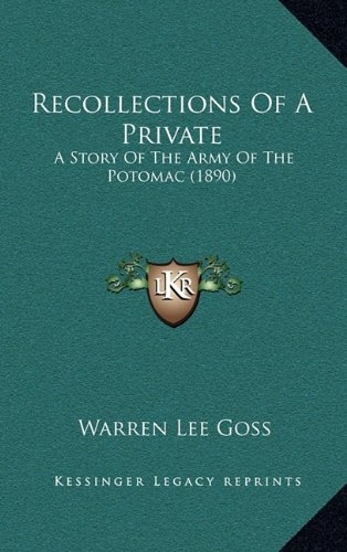 Recollections Of A Private: A Story Of The Army Of The Potomac (1890) (116440881X) by Goss, Warren Lee