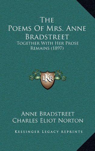 9781164410003: The Poems Of Mrs. Anne Bradstreet: Together With Her Prose Remains (1897)