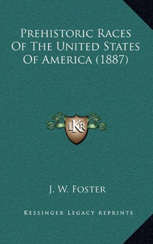 9781164410034: Prehistoric Races Of The United States Of America (1887)
