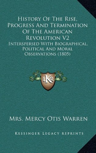 9781164410508: History Of The Rise, Progress And Termination Of The American Revolution V2: Interspersed With Biographical, Political And Moral Observations (1805)